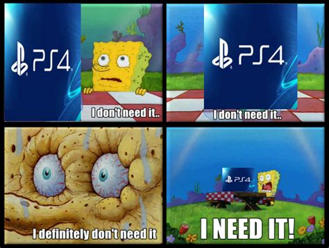 I Need It Meme - ps4 i don t need it know your meme