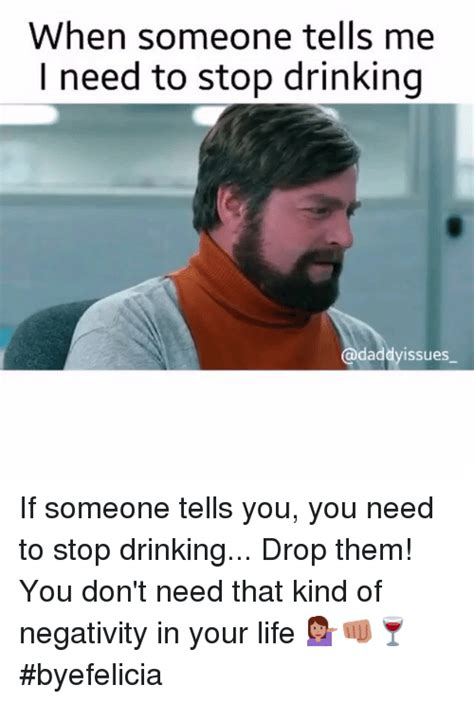 You Need To Stop Meme - when someone tells me need to stop drinking daddyissues if someone tells you you need to stop
