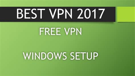 Best Vpn 2017 Best Vpn 2017 Free Unlimited Lifetime Vpn Windows