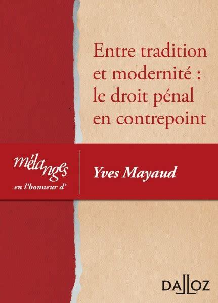 entre tradition et modernite entre tradition et modernit 233 le droit p 233 nal en contrepoint portail universitaire du droit