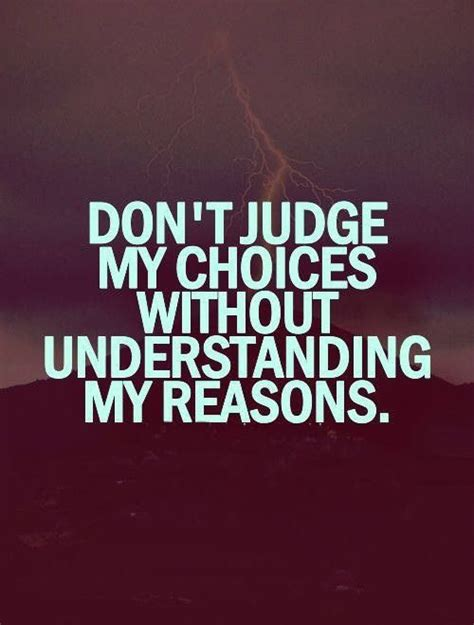 don t judge my choices without understanding my reasons