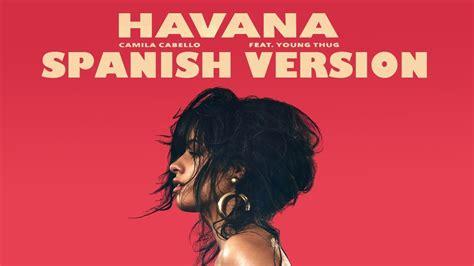 Camila Cabello Ft. Young Thug Havana Spanish Version