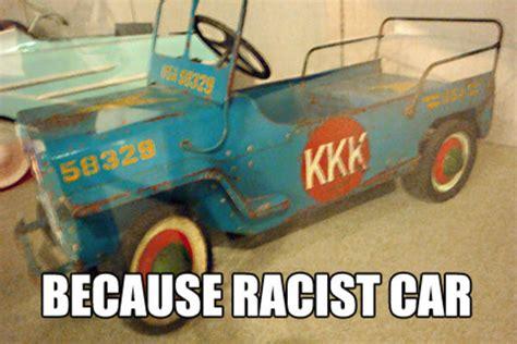 Race Car Meme - because racist car because race car know your meme
