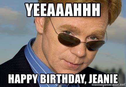 Horatio Meme Generator - yeeaaahhh happy birthday jeanie horatio caine meme generator