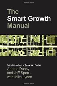 The Smart Growth Manual    Andres Duany  Jeff Speck  Mike