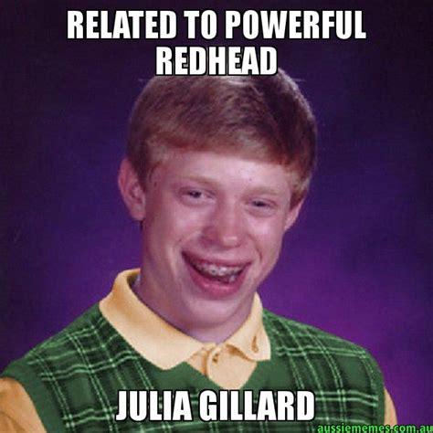 Julia Meme - related to powerful redhead julia gillard aussie bad luck brian aussie memes