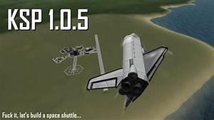 KSP 1.0.5 - Fuck it, Let's Build a Space Shuttle - YouTube
