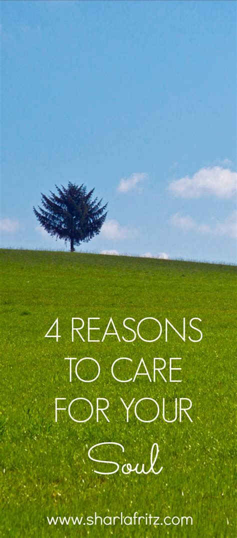 4 Reasons To Care For Your Soul  Sharla Fritz