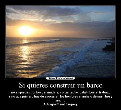 Imagenes De Barcos Con Frases by Si Quieres Construir Un Barco Desmotivaciones