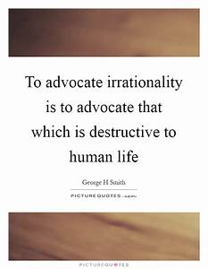 To advocate irr... Destructive Family Quotes