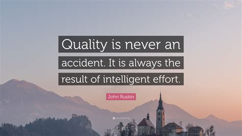 john ruskin quote quality    accident