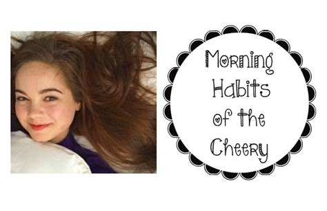 Morning Habits Of The Cheery