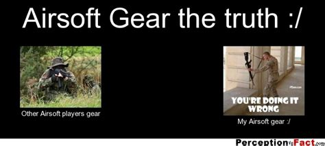 Airsoft Memes - airsoft gear the truth what people think i do what i really do perception vs fact