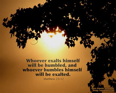 """Humbled   """"Whoever exalts himself will be humbled, and ..."""