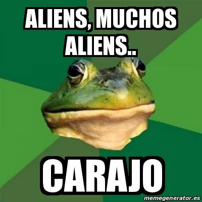 Foul Bachelor Frog Meme Generator - meme foul bachelor frog aliens muchos aliens carajo 26485939