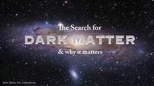 The, Search, For, Dark, Matter, Why, It, Matters