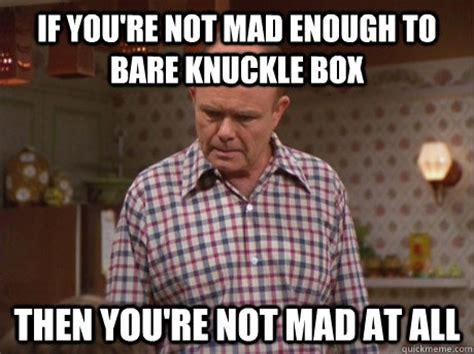 Red Forman Memes - if you re not mad enough to bare knuckle box then you re not mad at all red forman bare