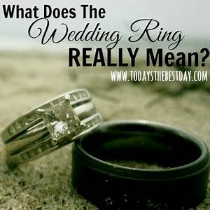 what does the wedding ring really mean today39s the best day With meaning of wedding rings christianity