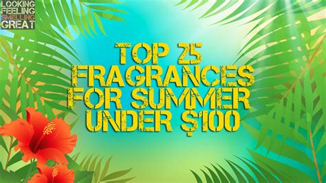 Top 25 Fragrances For Summer Under $100  Looking Feeling Smelling Great