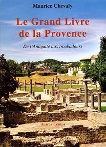 Grand Garage De Provence : livre le grand livre de la provence maurice chevaly autres temps temps m moire ~ Gottalentnigeria.com Avis de Voitures