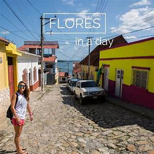A Quick Guide To Flores  Guatemala