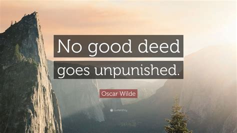 oscar wilde quote  good deed  unpunished