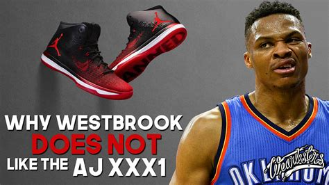Why Russell Westbrook Doesnt Like The Air Jordan 31