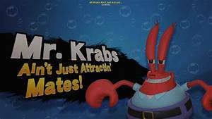 Mr Krabs Ain39t Just Attractin39 Mates Super Smash Bros