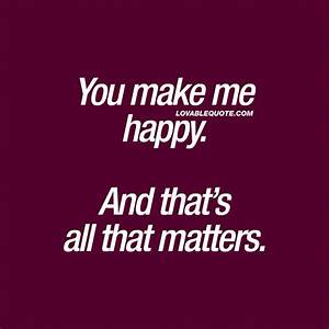 Happiness quotes: You make me happy. And that's all that ...