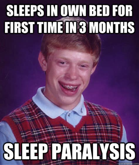 Sleep Paralysis Meme - sleeps in own bed for first time in 3 months sleep paralysis bad luck brian quickmeme
