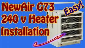 How To Install A Newair G73 240 Volt Garage Space Heater