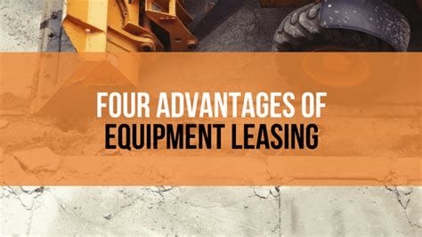 Four Leasing by Four Advantages Of Equipment Leasing