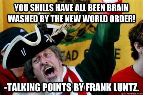 New Meme Order - you shills have all been brain washed by the new world order talking points by frank luntz