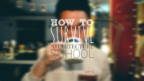 How To Survive Architecture School (part 2)