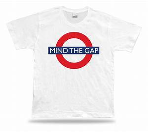 Mind the gap nice great gift imagination funny T shirt ...