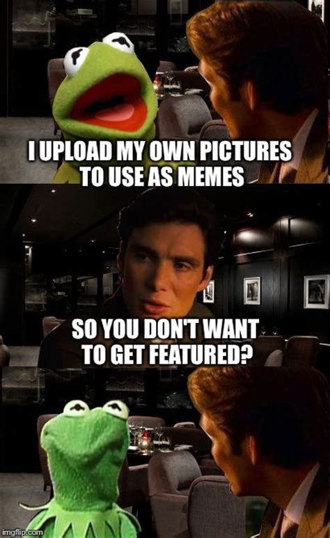 Meme Generator Upload Own Image - have to wait long time to get featured when you upload your own picture imgflip