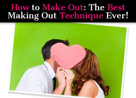 how to make out the best making out technique ever