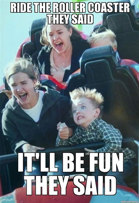 Roller Coaster Meme - ride the roller coaster they said meme collection