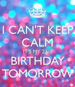 I CAN'T KEEP CALM IT'S MY 23rd BIRTHDAY TOMORROW Poster ...