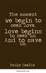 Love quotes - The moment we begin to seek love, love begins..