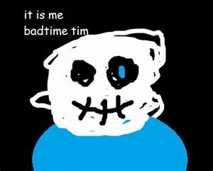 It Is Me  Badtime Tim