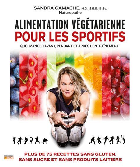 cuisine pour sportif alimentation végétarienne pour les sportifs par