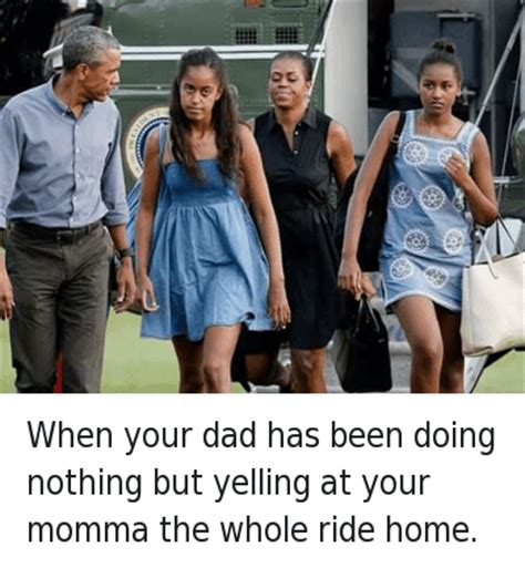 Dad Yelling At Daughter Meme - when your dad has been doing nothing but yelling at your momma the whole ride home when your dad