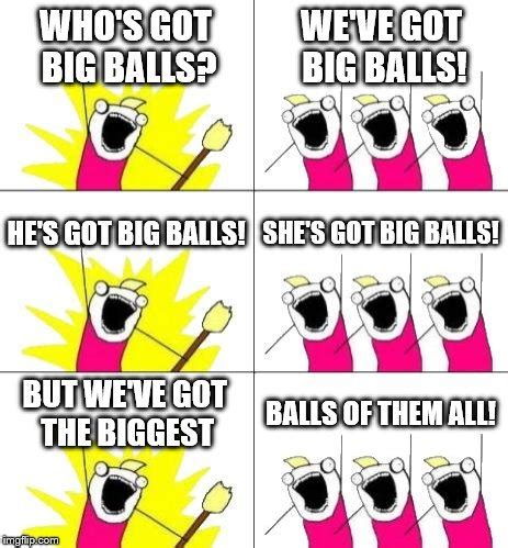 Big Balls Meme - big balls meme 28 images what do we want 3 meme imgflip just sitting here scratching my