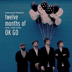 Twelve Months Of  Rare  Unreleased  Ok Go