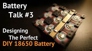 Designing The Perfect Diy Battery Pack Out Of 18650 Cells