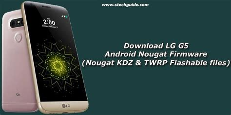 Download Lg G5 Android Nougat Firmware (nougat Kdz & Twrp