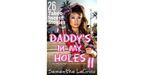 Daddy S In My Holes 11 26 Taboo Incest Stories By