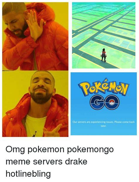 Drake Pokemon Meme - our servers are experiencing issues please come back later omg pokemon pokemongo meme servers