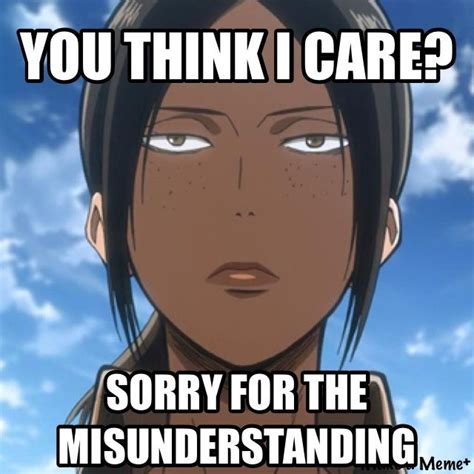 Aot Memes - ymir aot snk meme by rak666 quot you think i care sorry for the misunderstanding quot yours truly